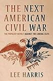 The Next American Civil War: The Populist Revolt Against the Liberal Elite