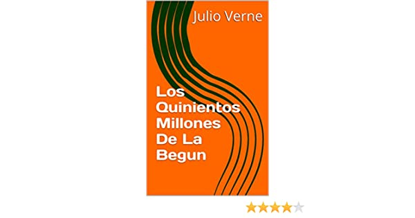 Amazon.com: Los Quinientos Millones De La Begun (Spanish Edition) eBook: Julio Verne: Kindle Store