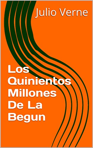 Los Quinientos Millones De La Begun (Spanish Edition) by [Verne, Julio]