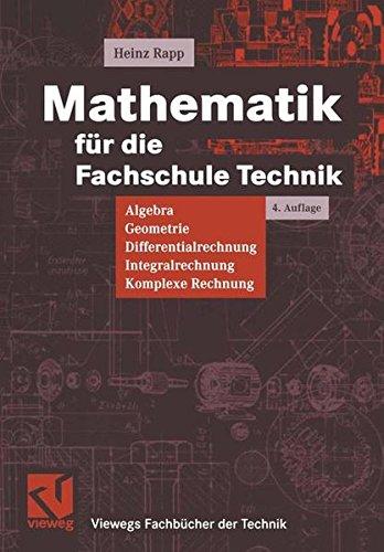 Mathematik für die Fachschule Technik: Algebra, Geometrie, Differentialrechnung, Integralrechnung, Komplexe Rechnung (Viewegs Fachbücher der Technik)