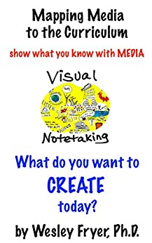 Visual Notetaking: show what you know with media (Mapping Media to the Curriculum Book 5) by [Fryer, Wesley]