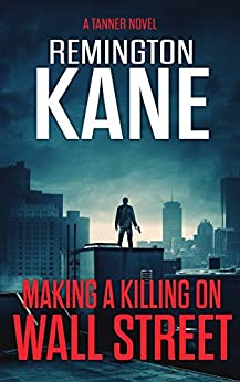 Making A Killing On Wall Street (A Tanner Novel Book 3) by [Kane, Remington]