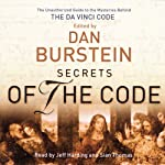 Secrets of the Code: The Unauthorised Guide to the Mysteries Behind The Da Vinci Code | Dan Burnstein