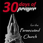 Thirty Days of Prayer for the Persecuted Church | Alana Terry
