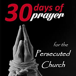 Thirty Days of Prayer for the Persecuted Church Audiobook