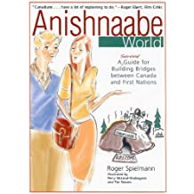 Anishnaabe World: A <Survival> Guide for Building Bridges between Canada and First Nations