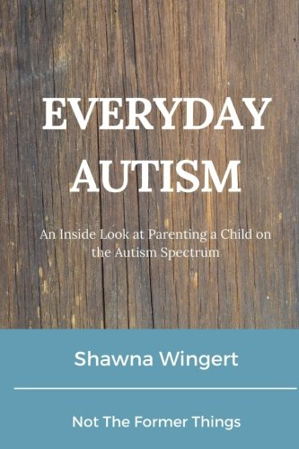 Everyday Autism: An Inside Look at Parenting a Child on the Autism Spectrum