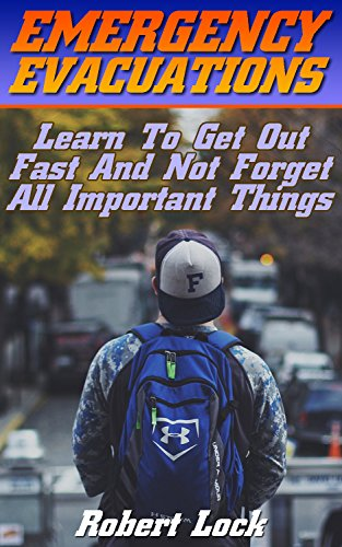 Emergency Evacuations: Learn To Get Out Fast And Not Forget All Important Things: (Survival Tactics) (Survival, Communication, Self Reliance) by [Lock, Robert]