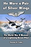 He Wore a Pair of Silver Wings: The World War II Memoir of a Lightning Recon Pilot