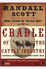 Cradle Of The Cattle Industry (Short Stories of the Old West - by Randall Scott Book 1) Kindle Edition