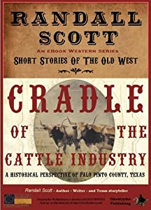 Cradle Of The Cattle Industry (Short Stories of the Old West - by Randall Scott Book 1)