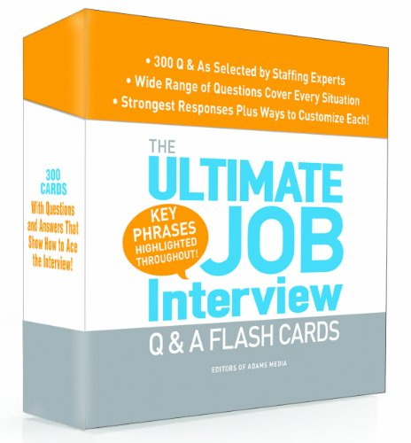 The Ultimate Job Interview Q & A Flash Cards: 300 Q&A As selected by Staffing Experts--Wide Range of Questions C