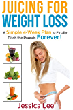 Juicing for Weight Loss: A Simple 4-Week Plan to Finally Ditch the Pounds Forever!