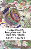 Heaven Scent Buzzy Bee and the Rainbow Flower, Kathy Haveron, 1490538399