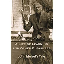 A Life of Learning and Other Pleasures: John Meisel's Tale