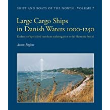 Large Cargo Ships in Danish Waters 1000-1250: Evidence of specialised merchant seafaring prior to the Hanseatic Period (Ships and Boats of the North)