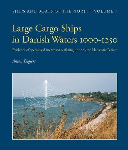 - Large Cargo Ships in Danish Waters 1000-1250: Evidence of specialised merchant seafaring prior to the Hanseatic Period (Ships & Boats of the North)