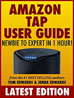 Amazon Tap User Guide: Newbie to Expert in 1 Hour! by [Edwards, Tom, Edwards, Jenna]