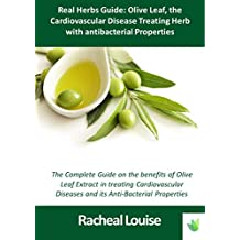 Real Herbs Guide: Olive Leaf, the Cardiovascular Disease Treating herb with antibacterial properties