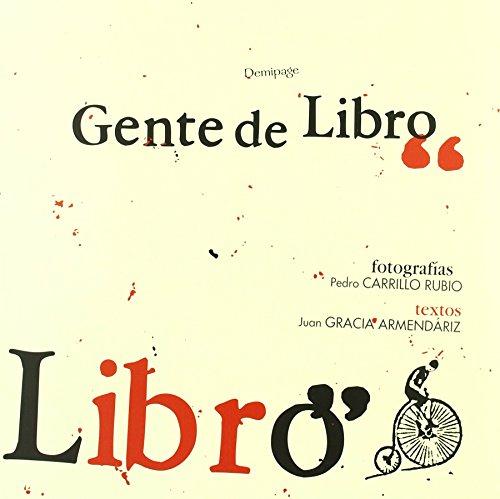 Demipage Presenta a Pedro Carrillo Rubio (Fotografia) y Juan Gracia Armendariz (Texto) En Gente de Libro (Spanish Edition)