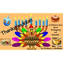 Thanksgivukkah (A Children's Rhyming Picture Book about Thanksgiving and Hanukkah)