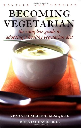 Read Online Becoming Vegetarian: The Complete Guide to Adopting a Healthy Vegetarian Diet PDF ePub fb2 ebook