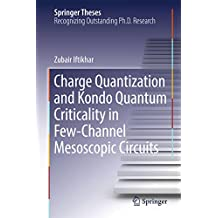 Charge Quantization and Kondo Quantum Criticality in Few-Channel Mesoscopic Circuits (Springer Theses)