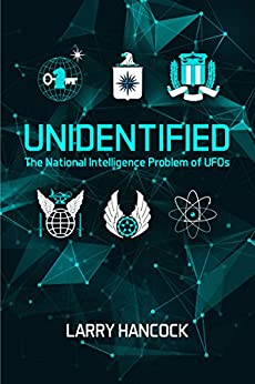 Unidentified:  The National Intelligence Problem of UFOs: This is the book we've been waiting for  – the study the government did not do. by [Hancock, Larry]