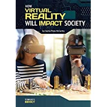 How Virtual Reality Will Impact Society (Technology's Impact)