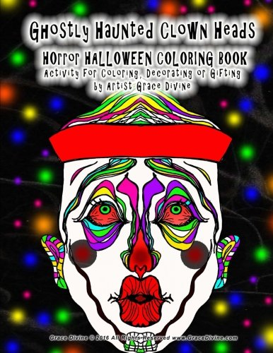 Ghostly Haunted Clown Heads  HOrror HALLOWEEN COLORING BOOK Activity for Coloring, Decorating or Gifting by Artist Grace Divine