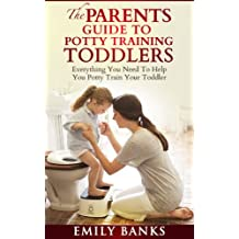 The Parent's Guide To Potty Training Toddlers - Everything You Need To Help You Potty Train Your Toddler (Parenting,Toddlers,Children,Kids, The Parent's Guide)