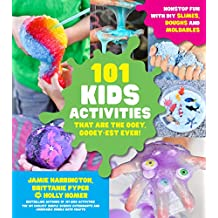 101 Kids Activities that are the Ooey, Gooey-est Ever: Nonstop Fun with DIY Slimes, Doughts and Moldables