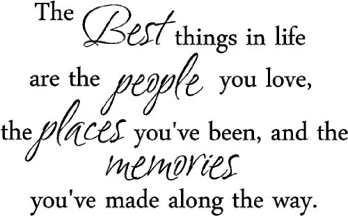 The best things in life are the people we love, the places you've been, and the memories you've made along the way cute family wall art wall sayings quotes (23