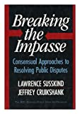 Breaking the Impasse, Lawrence E. Susskind and Jeffrey Cruikshank, 0465007511