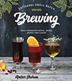 Artisanal Small-Batch Brewing: Easy Homemade Wines, Beers, Meads and Ciders