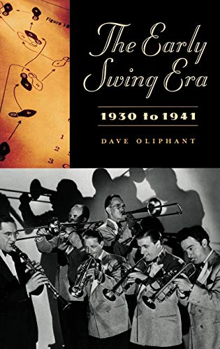 The Swing Era - The Early Swing Era, 1930 to 1941: (Jazz Companions) (Contributions to the Study of American Literature,)