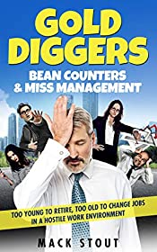 Gold Diggers Bean Counters & Miss Management: Too Young to Retire, Too Old to Change Jobs in a Hostile Work Environment