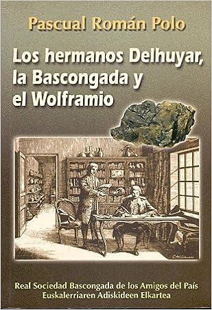 Los Hermanos Delhuyar. La Bascongada Y El Wolframio: Amazon.es ...