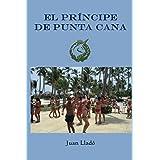 El Principe de Punta Cana (Spanish Edition)