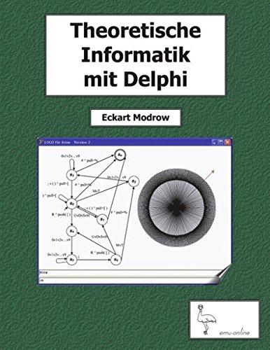 Theoretische Informatik mit Delphi für Unterricht und Selbststudium (German Edition) by Modrow Eckart