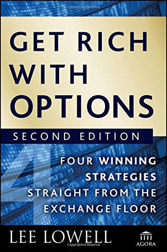 Get Rich with Options: Four Winning Strategies Straight from the Exchange Floor by Lowell, Lee
