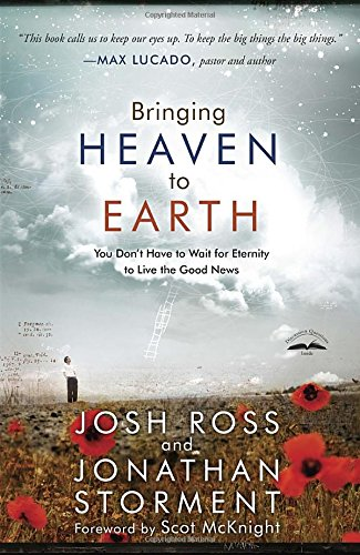 Bringing Heaven to Earth: You Don't Have to Wait for Eternity to Live the Good News