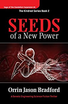 Seeds of a New Power: A Genetic Engineering Science Fiction Thriller (Saga of the Dandelion Expansion Book 5) by [Bradford, Orrin Jason, Swift, Brad]