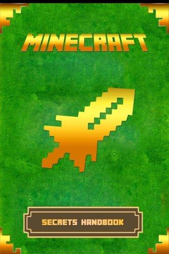 Minecraft: Secrets Handbook: The Ultimate Minecraft Secret Book. Minecraft Game Tips & Tricks, Hints and Secrets. (Minecraft Books)