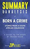 img - for Summary & Analysis of Born a Crime: Stories from a South African Childhood | A Guide to the Book by Trevor Noah book / textbook / text book