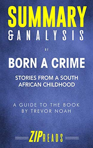 Summary & Analysis of Born a Crime: Stories from a South African Childhood | A Guide to the Book by Trevor Noah
