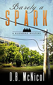 Barely a Spark: Klondike, PA - a small town with big secrets (A Klondike Mystery Book 2) by [McNicol, Donna B.]