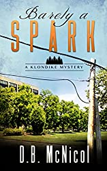 Barely a Spark: Klondike, PA - a small town with big secrets (A Klondike Mystery Book 2)