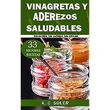 33 Mejores Recetas Vinagretas y Aderezos  Saludables: Sin Gluten, Sin Lactosa, Sin Azúcar