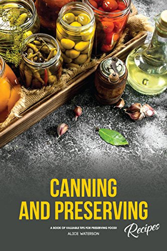 - Canning and Preserving Recipes: A Book of Valuable Tips for Preserving Food!